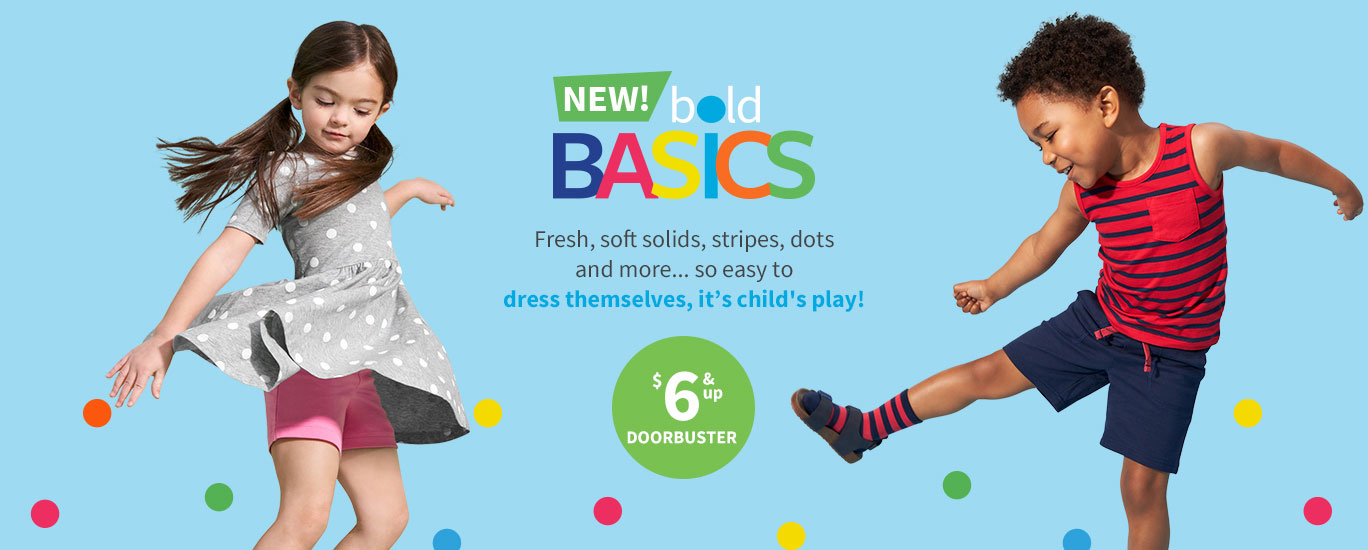 NEW! bold BASICS | Fresh, soft solids, stripes, dots and more... so easy to dress themselves, it's child's play! $6 & up DOORBUSTER