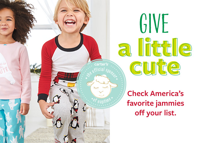 Give a little cute - Check America's favorite jammies off your list. Carter's - the official sponsor of naptime