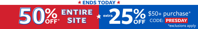 Ends Today | 50% Off Entire Site + Extra 25% Off $50+ Purchase Code: PRESDAY | *exclusions apply