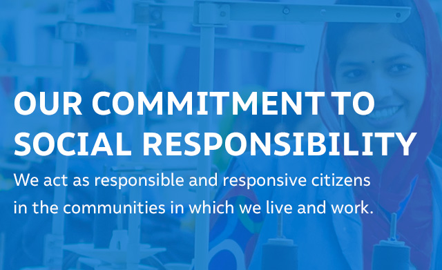 OUR COMMITMENT TO SOCIAL RESPONSIBILITY - We act as responsible and responsive citizens in the communities in which we live and work.