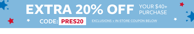 extra 25% off $40+ | code: PRES20 | get in store coupon | exclusions apply