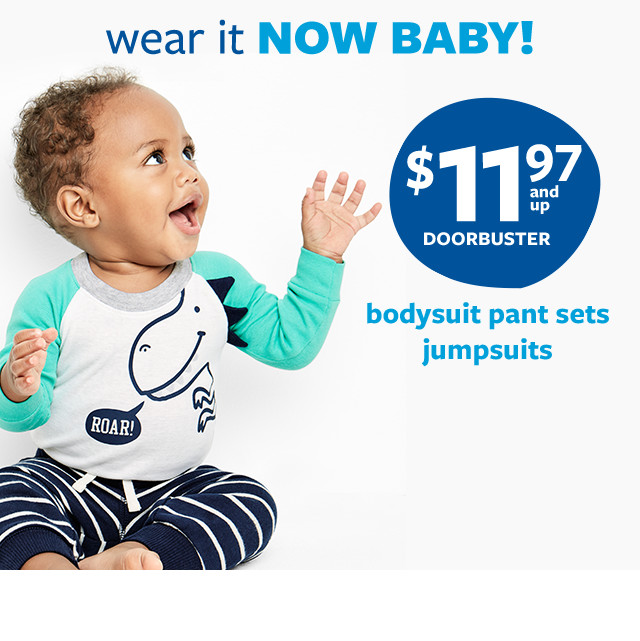 wear it now baby! $11.97 and up doorbuster | bodysuit pant sets | jumpsuits