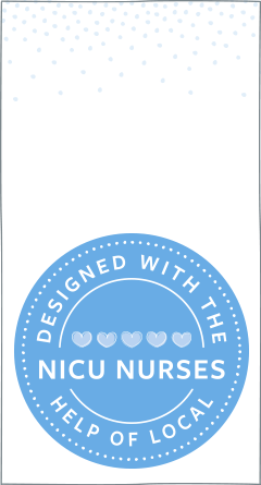 designed with the help of local NICU NURSES