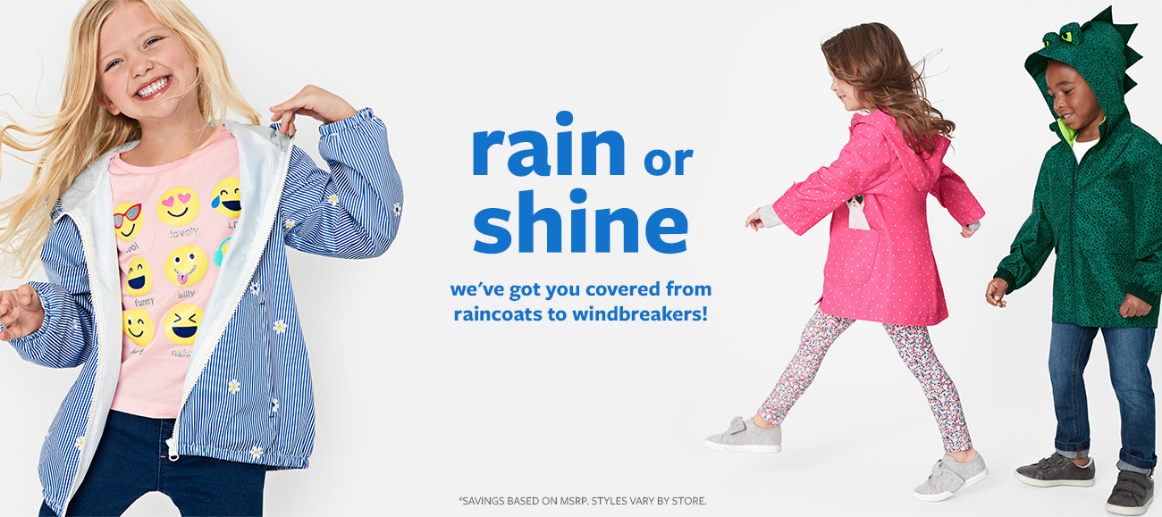 rain or shine | we've got you covered from raincoats to windbreakers! *SAVINGS BASED ON MSRP. STYLES VARY BY STORE.