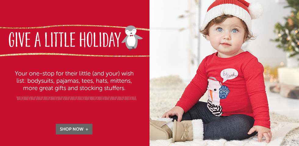 Give a little holiday - Your one-stop for their little (and your) wish list: bodysuits, pajamas, tees, hats, mittens, more great gifts and stocking stuffers.