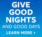 GIVE GOOD NIGHTS AND GOOD DAYS | LEARN MORE >