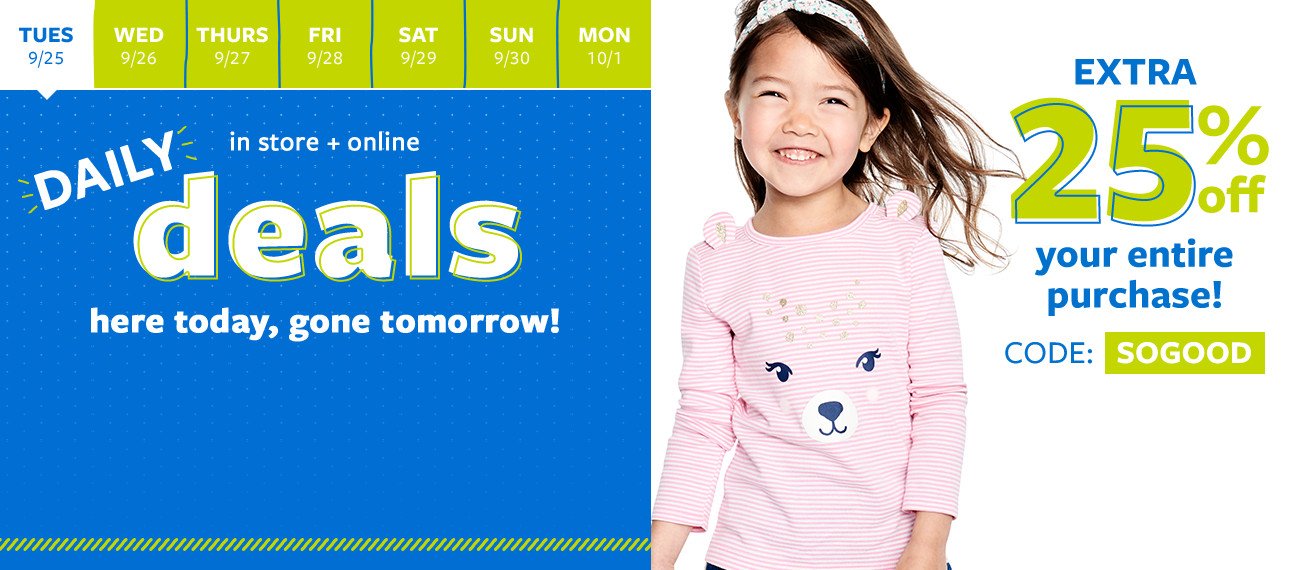 daily deals | in store + online | here today, gone tomorrow! extra 25% off your entire purchase! code: SOGOOD
