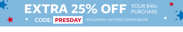 extra 25% off $40+ | code: PRESDAY | get in store coupon | exclusions apply