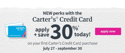 NEW perks with the Carter's® Credit Card | apply + save 30%(6) today! on your first Carter's® Credit Card purchase | july 27 - september 30 | apply now