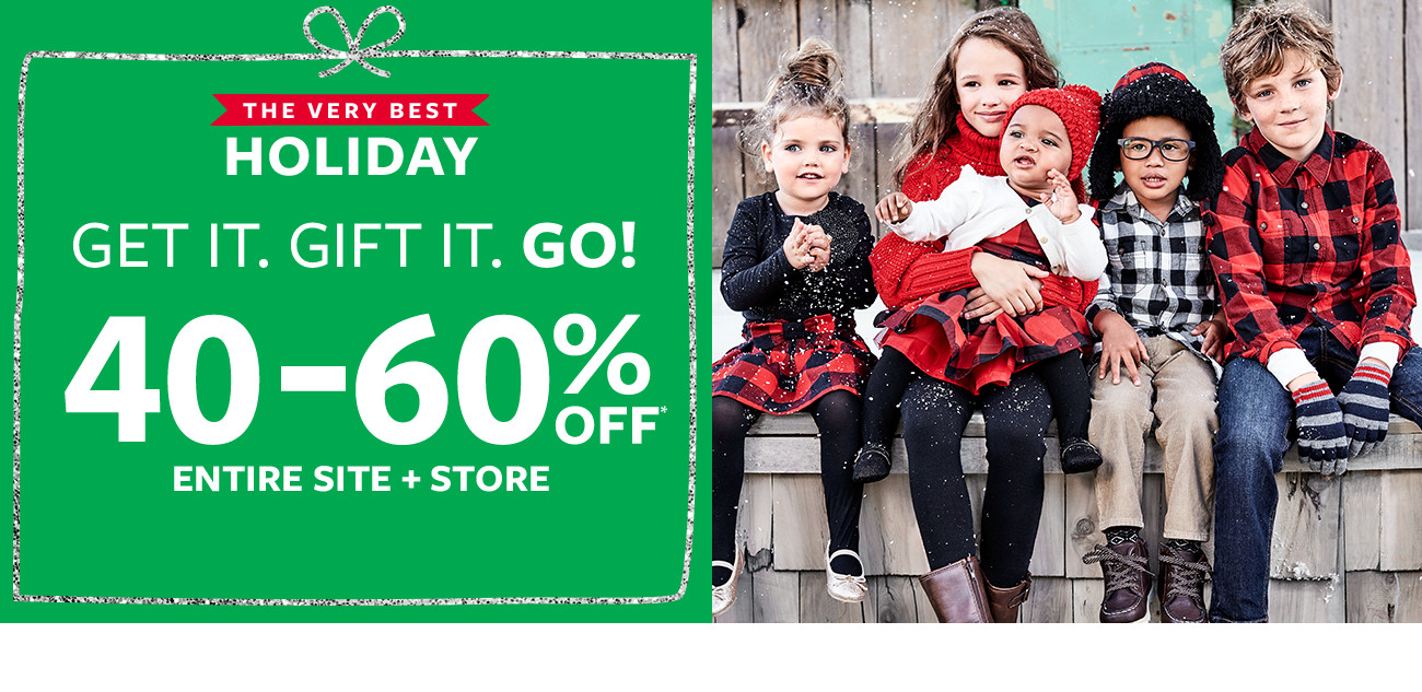 the very best holiday | get it. gift it. go! 40-60% off msrp entire site + store