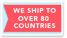 we ship to over 80 countries