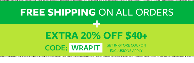 free shipping on all orders + extra 20% off $40+ code: WRAPIT