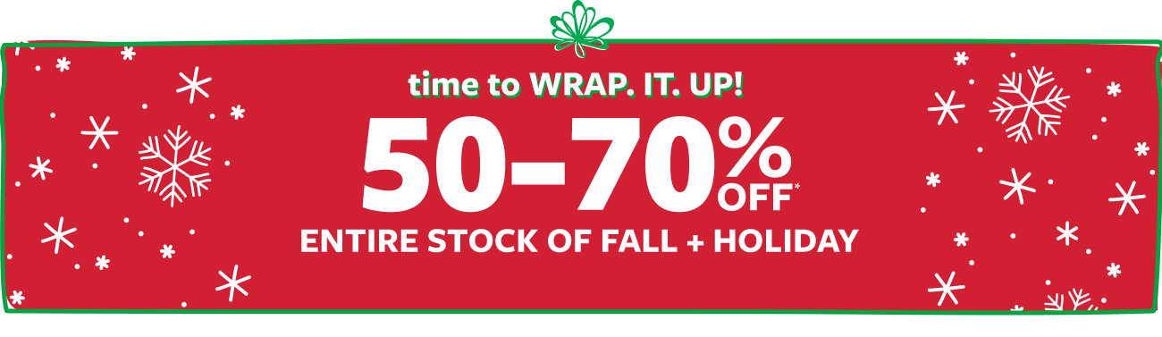 time to wrap it up! 50-70% off msrp entire stock of fall + holiday