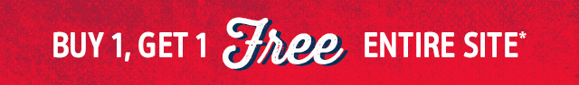 BUY 1, GET 1 Free ENTIRE SITE*