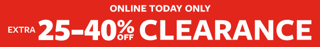 online today only   clearance flash sale   extra 25-40% off entire stock