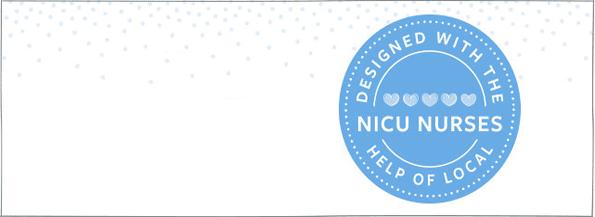 designed with the help of local NICU NURSES