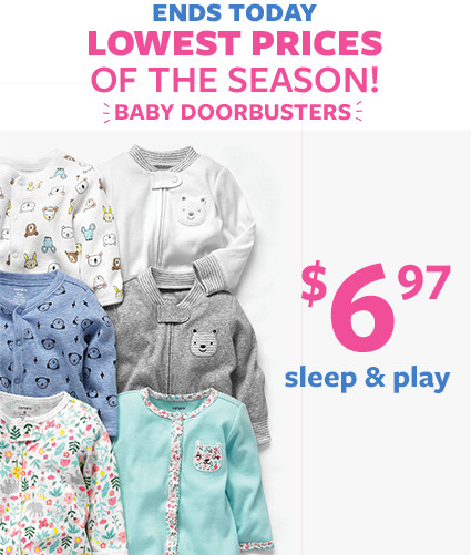 ends today! lowest prices of the season! baby doorbusters | $6.97 sleep and play