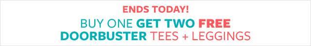 Ends Today! Buy One Get Two Free Doorbuster Tees + Leggings