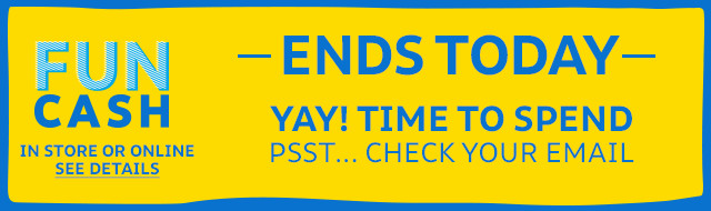 funcash | yay! time to spend | psst...check your email | ends today | in store and online | details
