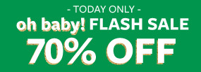 TODAY ONLY - oh baby! FLASH SALE - 70% OFF