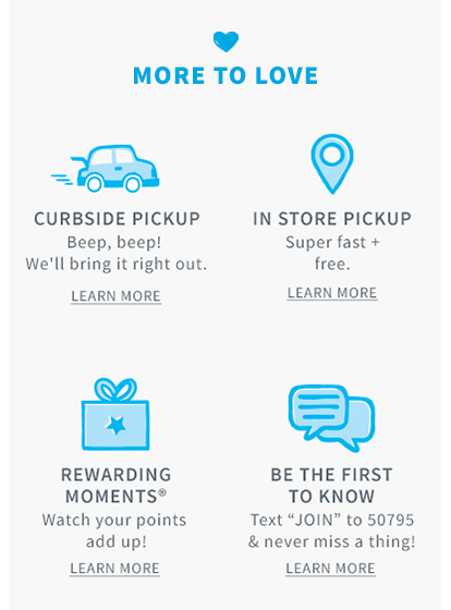 More to love | CURBSIDE PICKUP - Beep, beep! We'll bring it right out. LEARN MORE | Carter's Credit Card - Get cardholder perks + exclusive offers.| IN STORE PICKUP - Super fast + free. LEARN MORE | REWARDING MOMENTS - watch your points add up! LEARN MORE.