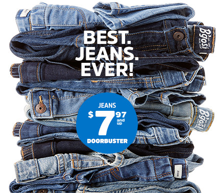 BEST. JEANS. EVER! JEANS $7.97 and up DOORBUSTER
