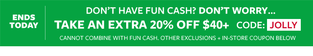 don't have fun cash? don't worry...take an Extra 25% off your $40 + purchase | CODE: MERRY | Get in store coupon Exclusions Apply