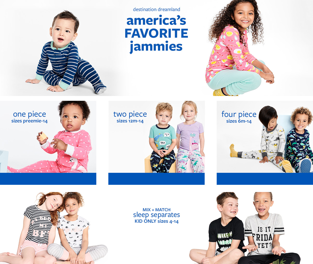 Destination Dreamland - America's Favorite Jammies  Girls and Boys Sizes NB - 14   Sizes 10-12 Available Online Only
