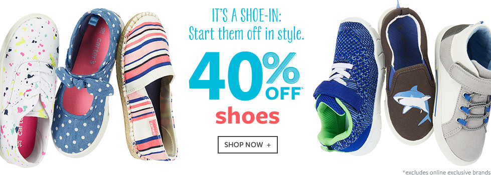 It's a Shoe-in: Start them off in style. 40% off shoes * excludes online exclusive brands