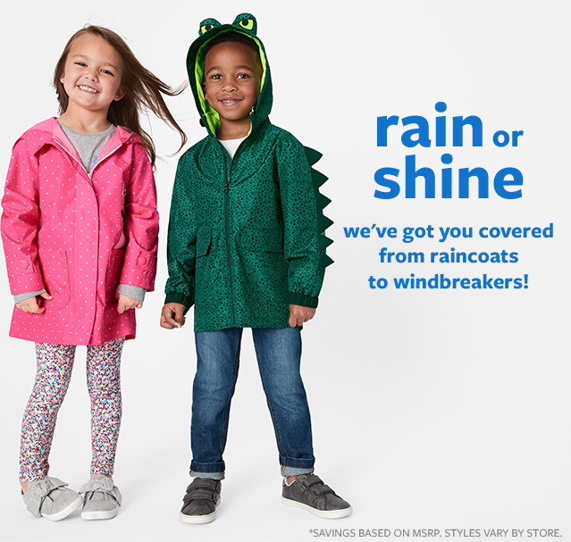 rain or shine - we've got you covered from raincoats to windbreakers! *SAVINGS BASED ON MSRP. STYLES VARY BY STORE.