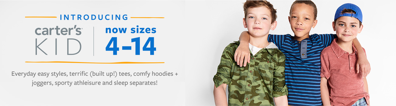 introducing carter's kid | now sizes 4-14 | everyday easy styles, terrific (built up!) tees, comfy hoodies +joggers, sporty athleisure and sleep separates!