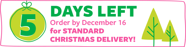 5 days left   order by december 16 for standard christmas delivery!