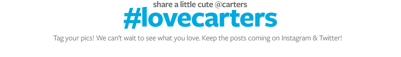 share a little cute@carters   #lovecarters   Tag your pics! We can't wait to see what you love. Keep the posts coming on Instagram and Twitter!